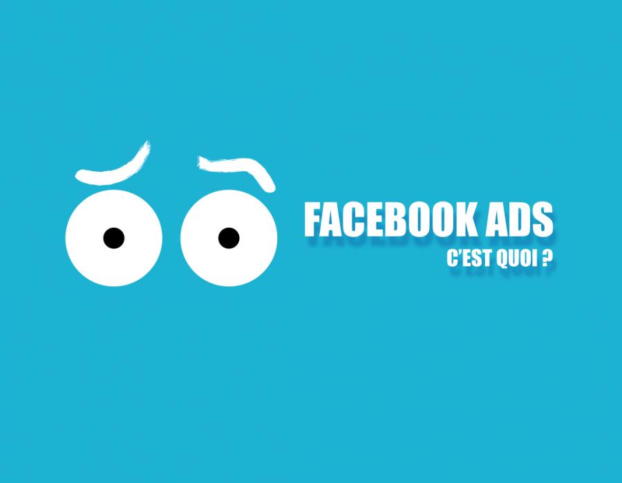 Qu'est ce que Facebook Ads ?