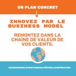 INNOVER PAR LE BUSINESS MODEL Remontez dans la chaîne de valeur de vos clients.